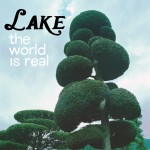 New Music From LAKE – The World Is Real – Digital Servicing Only