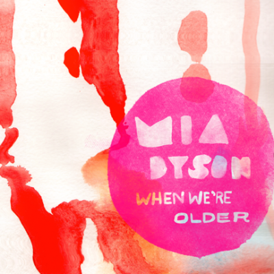 "Mia Dyson – ""When We're Older"""