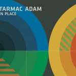 "Tarmac Adam is ""In Place,"" Premieres ""Walk Tall"" Video and Looks for CMJ Debuts"