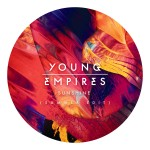 "New Music from Young Empires – ""Sunshine (Summer Edit)"" – Digital Servicing Only"