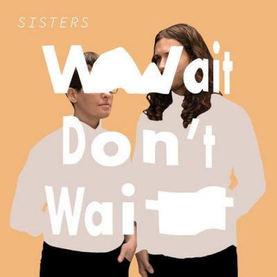 A Pessimist Is Never Disappointed Loves SISTERS' Wait Don't Wait