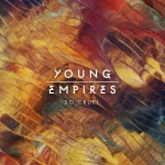 "Young Empires Going for Adds with Digital Singles – ""So Cruel"" and ""The Gates"""