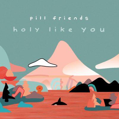 pillfriends-holylikeyou